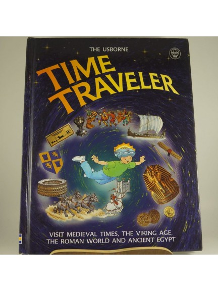 The Usborne Time Traveler: Visit Medieval Times, The Viking Age, The Roman World and Ancient Egypt